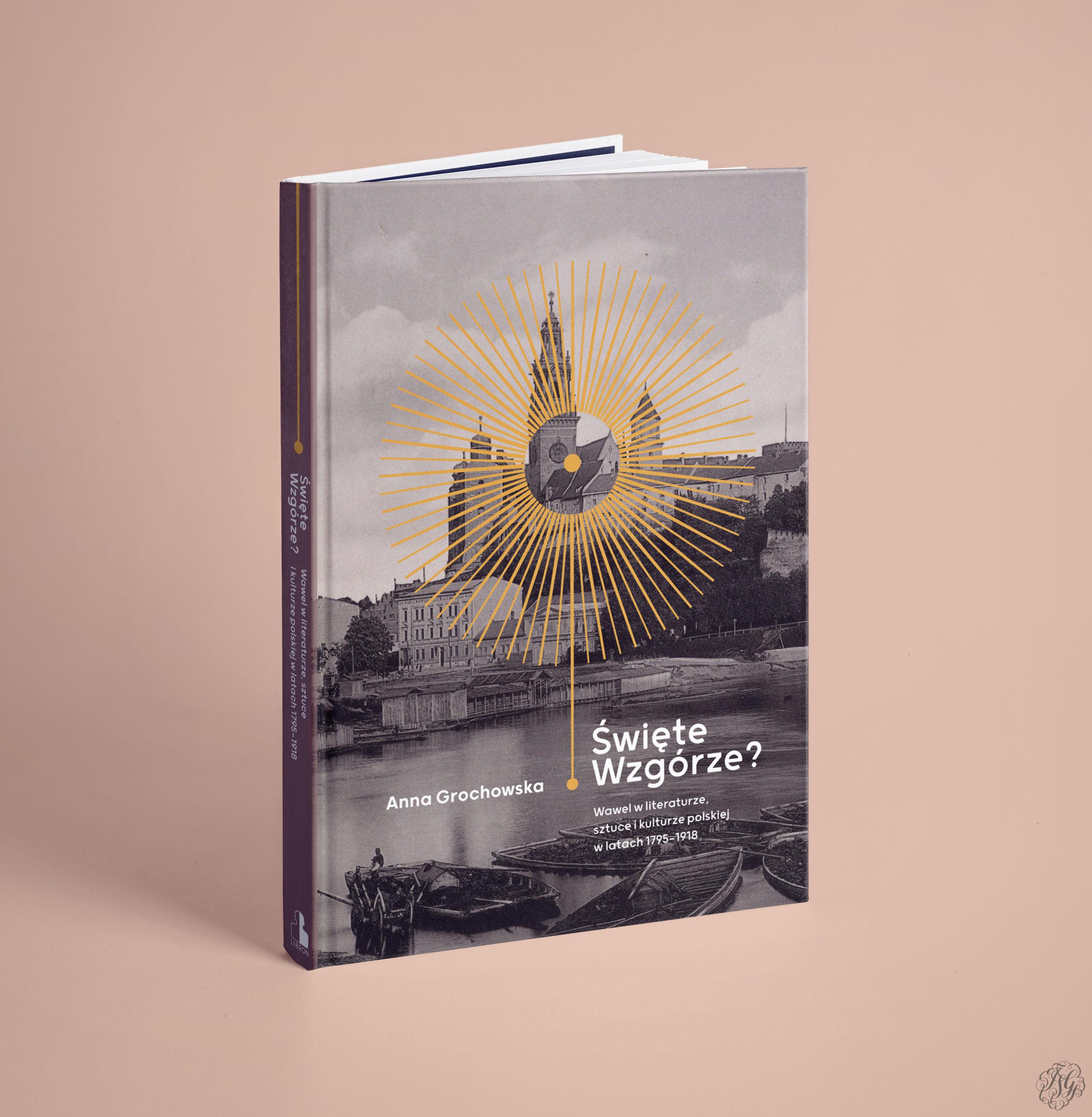 """""""Święte wzgórze? – Wawel w literaturze, sztuce i kulturze polskiej w latach 1795-1918"""""""